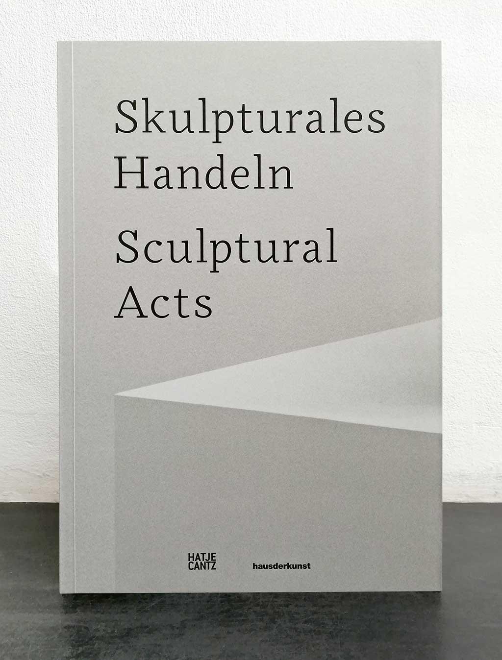 Skulpturales Handeln / Sculptural Acts